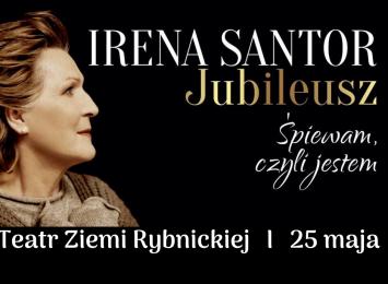 """Irena Santor. """"Jubileusz. Śpiewam, czyli jestem"""" w Teatrze Ziemi Rybnickiej"""