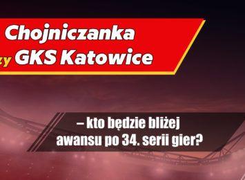 Chojniczanka czy GKS Katowice – kto będzie bliżej awansu po 34. serii gier?